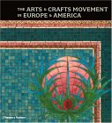 The Arts And Crafts Movement In Europe And America: Design For The Modern World 1880 1920